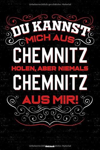 Du kannst mich aus Chemnitz holen, aber niemals Chemnitz aus mir! Notizbuch: Chemnitz Stadt Journal DIN A5 liniert 120 Seiten Geschenk