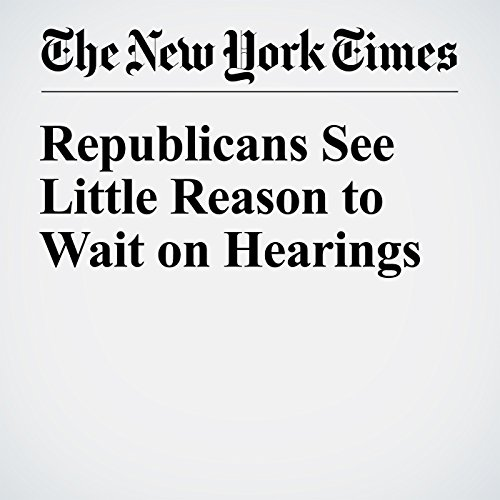 Republicans See Little Reason to Wait on Hearings copertina