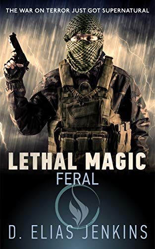 Lethal Magic: Feral: (A Special Forces, Supernatural Thriller series) by [D Elias Jenkins]