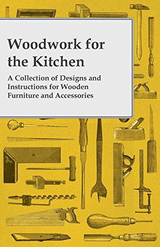 Woodwork for the Kitchen - A Collection of Designs and Instructions for...