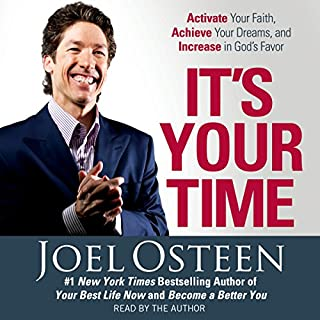 It's Your Time     Activate Your Faith, Accomplish Your Dreams, and Increase in God's Favor              By:                                                                                                                                 Joel Osteen                               Narrated by:                                                                                                                                 Joel Osteen                      Length: 5 hrs and 30 mins     37 ratings     Overall 4.9