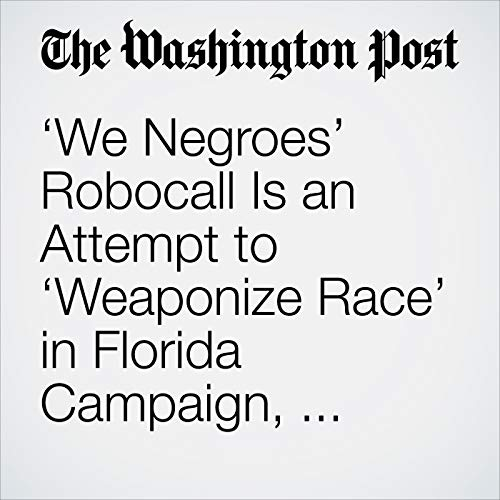 'We Negroes' Robocall Is an Attempt to 'Weaponize Race' in Florida Campaign, Gillum Warns copertina