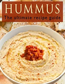 Hummus :The Ultimate Recipe Guide