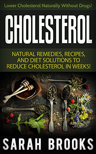 Cholesterol: Natural Remedies To Lower Cholesterol - Lower Your Cholesterol Naturally Without Drugs! (Diabetes, Herbal Remedies, Honey, Coconut Oil, Diabetes ... Apple Cider Vinegar, Cholesterol Myth)