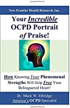 Your Incredible OCPD Portrait of Praise!: How Knowing Your Phenomenal Strengths Will Help Free Your Beleaguered Heart!