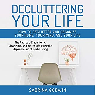 Decluttering Your Life: How to Declutter and Organize Your Home, Your Mind, and Your Life cover art