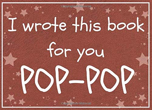 I wrote this book for you POP-POP: Fill in the blank book with prompts about What I love about pop-pop / Fathers day / Grandparents day / Birthday gifts from grand kids