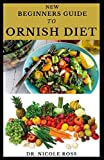 BEGINNER S GUIDE TO ORNISH DIET: Easy and delicious recipes to the ornish diet; includes (food list, meal plan for weight loss and healthy living)