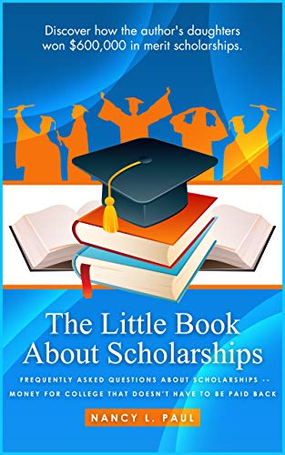 The Little Book About Scholarships: Frequently asked questions about scholarships. Money for college that doesn't have to be paid back.
