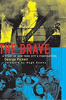 The Brave, A Story of New York City's Firefighters by [George Pickett, Hugh Downs]