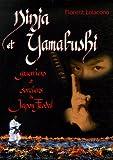 Ninja et Yamabushi, guerriers et sorciers du Japon féodal - Budo Editions - 01/03/2006