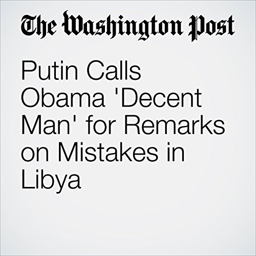 Putin Calls Obama 'Decent Man' for Remarks on Mistakes in Libya audiobook cover art