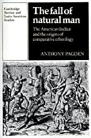 The Fall of Natural Man: The American Indian and the Origins of Comparative Ethnology (Cambridge Iberian and Latin American Studies)