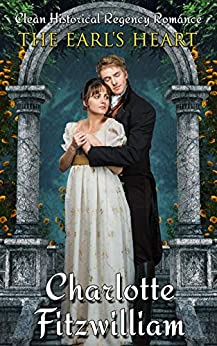 The Earl's Heart: Clean Historical Regency Romance by [Charlotte Fitzwilliam, His Everlasting Love Media]