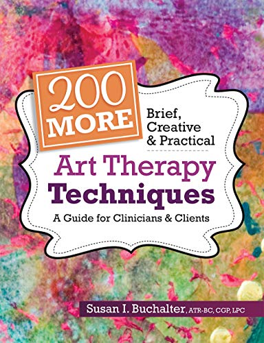 200 More Brief, Creative & Practical Art Therapy Techniques: A Guide for Clinicians & Clients (English Edition)