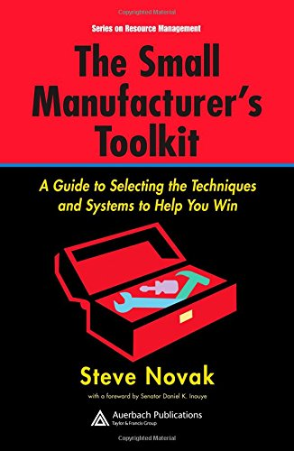The Small Manufacturer's Toolkit: A Guide to Selecting the Techniques and Systems to Help You Win (Resource Management)
