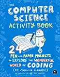 The Computer Science Activity Book: 24 Pen-and-Paper Projects to Explore the Wonderful World of Coding (No Computer...
