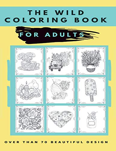 The wild coloring book for Adults: brain training,gift book funny,coloring book adulti,color book adult,adult coloring,,art book,enjoy relax,fun ... gift,self help,,adult activities,senior.