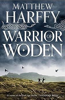 Warrior of Woden (The Bernicia Chronicles Book 5) by [Matthew Harffy]
