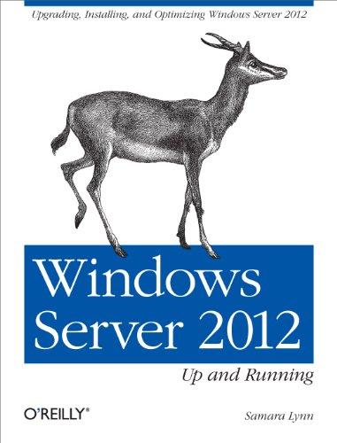 Windows Server 2012: Up and Running: Upgrading, Installing, and Optimizing Windows Server 2012 (English Edition)