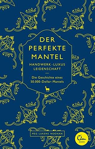 Der perfekte Mantel: Handwerk, Luxus, Leidenschaft – Die Geschichte eines 50.000-Dollar-Mantels