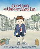 McNaughton, Colin - Once Upon an Ordinary School Day (Illustrated by Satoshi Kitamura)
