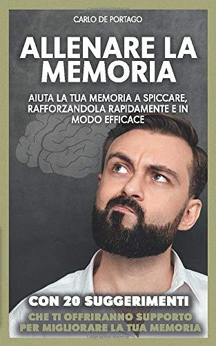 Allenare la memoria: Aiuta la tua memoria a spiccare, rafforzandola rapidamente e in modo efficace (Italian Edition)