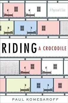 Riding a Crocodile: A Physician's Tale by [Paul Komesaroff]
