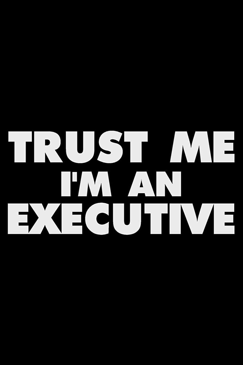 Trust Me I'm An Executive: Funny Writing Notebook, Journal For Work, Daily Diary, Planner, Organizer for Executives, Boss, CEO