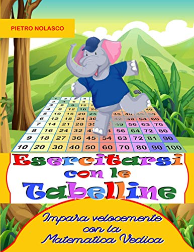 Esercitarsi con le tabelline: Impara velocemente con la Matematica Vedica: Esercizi di matematica per la scuola primaria, età 8 – 11 anni con 2744 quiz in 104 schede con soluzioni e valutazione