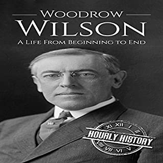 Woodrow Wilson     A Life From Beginning to End               By:                                                                                                                                 Hourly History                               Narrated by:                                                                                                                                 Derek Jeck                      Length: 1 hr and 8 mins     1 rating     Overall 4.0