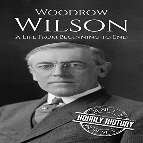 Woodrow Wilson Audiobook By Hourly History cover art
