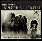 Songtexte von Spooky Tooth - The Best of - That Was Only Yesterday