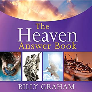 The Heaven Answer Book                   By:                                                                                                                                 Billy Graham                               Narrated by:                                                                                                                                 Maurice England                      Length: 2 hrs and 58 mins     117 ratings     Overall 4.7