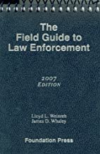 The Field Guide To Law Enforcement (University Casebook Series)