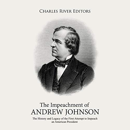 The Impeachment of Andrew Johnson Audiobook By Charles River Editors cover art