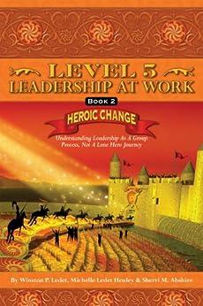 Level 5 - Leadership at Work (Heroic Change Book 2) by [Winston P. Ledet, Michelle  Ledet Henley , Sherri  M. Abshire]