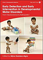 Early Detection and Early Intervention in Developmental Motor Disorders: From Neuroscience to Participation (Clinics in Developmental Medicine)
