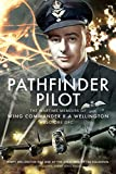 Pathfinder Pilot: The Wartime Memoirs of Wing Commander R A Wellington DSO OBE DFC