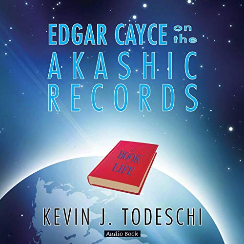 Edgar Cayce On The Akashic Records The Book Of Life By Kevin J Todeschi Audiobook Audible Com