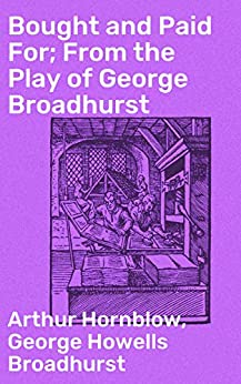 Bought and Paid For; From the Play of George Broadhurst by [Arthur Hornblow, George Howells Broadhurst]