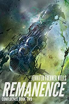 Remanence (Confluence Book 2) by [Jennifer Foehner Wells]