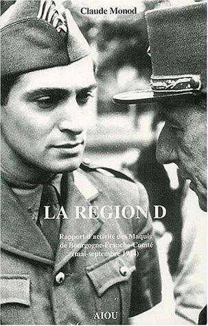 La Région D : Rapport d'activité du Maquis de Bourgogne-Franche-Comté (mai-septembre 1944)