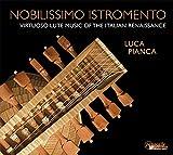 Nobilissimo Istromento. Musique virtuose pour luth de la Renaissance italienne. Pianca.