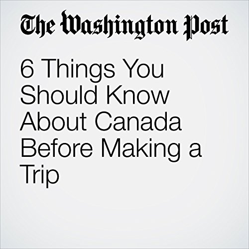 6 Things You Should Know About Canada Before Making a Trip audiobook cover art