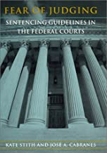 Fear of Judging: Sentencing Guidelines in the Federal Courts