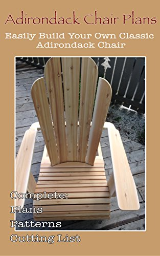 Adirondack Chair Plans - Woodworking Plans: Easily Build Your Own Classic...