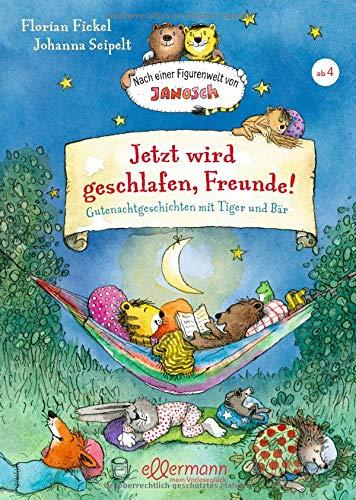 Jetzt wird geschlafen, Freunde! Gutenachtgeschichten mit Tiger und Bär: Nach einer Figurenwelt von Janosch