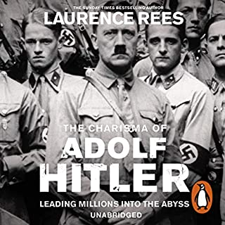 The Dark Charisma of Adolf Hitler                   By:                                                                                                                                 Laurence Rees                               Narrated by:                                                                                                                                 Michael Jayston                      Length: 12 hrs and 55 mins     110 ratings     Overall 4.4