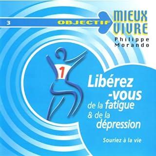Libérez vous de la fatigue & de la dépression                    De :                                                                                                                                 Philippe Morando                               Lu par :                                                                                                                                 Philippe Morando                      Durée : 59 min     8 notations     Global 3,5